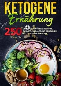 Ketogene Ernährung - 250 Rezepte